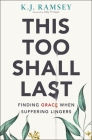 This Too Shall Last: Finding Grace When Suffering Lingers Cover Image