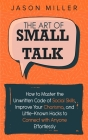 The Art of Small Talk: How to Master the Unwritten Code of Social Skills, Improve Your Charisma, and Little-Known Hacks to Connect with Anyon Cover Image