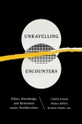 Unravelling Encounters: Ethics, Knowledge, and Resistance Under Neoliberalism Cover Image