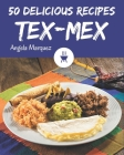 50 Delicious Tex-Mex Recipes: From The Tex-Mex Cookbook To The Table Cover Image