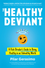 The Healthy Deviant: A Rule Breaker's Guide to Being Healthy in an Unhealthy World Cover Image