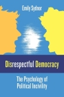Disrespectful Democracy: The Psychology of Political Incivility Cover Image