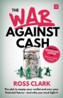 The War Against Cash: The Plot to Empty Your Wallet and Own Your Financial Future - And Why You Must Fight It Cover Image