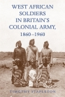 West African Soldiers in Britain's Colonial Army, 1860-1960 (Rochester Studies in African History and the Diaspora) Cover Image