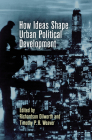 How Ideas Shape Urban Political Development (City in the Twenty-First Century) Cover Image