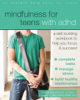 Mindfulness for Teens with ADHD: A Skill-Building Workbook to Help You Focus and Succeed Cover Image