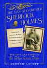 The Man Who Created Sherlock Holmes: The Life and Times of Sir Arthur Conan Doyle Cover Image
