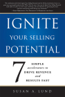 Ignite Your Selling Potential: 7 Simple Accelerators to Drive Revenue and Results Fast Cover Image