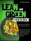 Lean and Green Cookbook: Harness the Power of Fueling Hacks Meals. How to Easily Shape Your Body and Lose Weight with Super Tasty and Quick Rec Cover Image