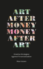Art after Money, Money after Art: Creative Strategies Against Financialization Cover Image