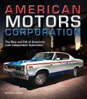 American Motors Corporation: The Rise and Fall of America's Last Independent Automaker Cover Image