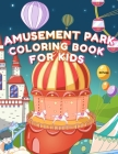 Amusement Park Coloring Book For Kids: Who Loves Carousels - Carnivals - Clowns - Roller Coasters - Ferris Wheels - Funfairs Toys - Circus Cover Image