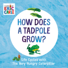 How Does a Tadpole Grow?: Life Cycles with The Very Hungry Caterpillar (The World of Eric Carle) Cover Image