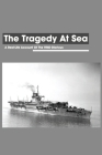 The Tragedy At Sea: A Real-Life Account Of The HMS Glorious: Shipwreck Story Ideas Cover Image