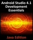 Android Studio 4.1 Development Essentials - Java Edition: Developing Android 11 Apps Using Android Studio 4.1, Java and Android Jetpack Cover Image