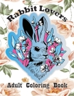 Rabbit Lovers Adult Coloring Book: (Rabbits Coloring Books For Adults Color Activities Books With Exclusive Images) Cover Image