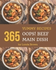 Oops! 365 Yummy Beef Main Dish Recipes: Start a New Cooking Chapter with Yummy Beef Main Dish Cookbook! Cover Image
