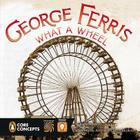 George Ferris, What a Wheel! (Penguin Core Concepts) Cover Image
