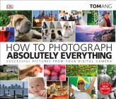 How to Photograph Absolutely Everything Cover Image