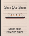 Save Our Souls: Morse Code Practice Paper - Writing Notebook - Learn and Practice - Creative Gift. Cover Image