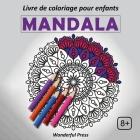 MANDALA - Livre de Coloriage pour Enfants: 50 Mandalas magnifiques pour les enfants de 8 ans et plus Cover Image