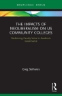 The Impacts of Neoliberalism on Us Community Colleges: Reclaiming Faculty Voice in Academic Governance (Routledge Studies in Education) Cover Image