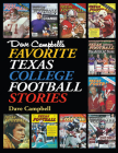 Dave Campbell's Favorite Texas College Football Stories (Swaim-Paup Sports Series, sponsored by James C. '74 & Debra Parchman Swaim and T. Edgar '74 & Nancy Paup) Cover Image