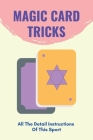 Magic Card Tricks: All The Detail Instructions Of This Sport: Easy Magic Card Tricks Cover Image