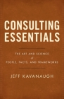 Consulting Essentials: The Art and Science of People, Facts, and Frameworks Cover Image