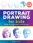 Portrait Drawing for Kids: A Step-By-Step Guide to Drawing Faces Cover Image