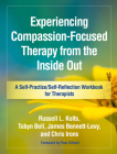 Experiencing Compassion-Focused Therapy from the Inside Out: A Self-Practice/Self-Reflection Workbook for Therapists (Self-Practice/Self-Reflection Guides for Psychotherapists) Cover Image