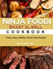 Ninja Foodi Smart XL Grill Cookbook For Beginners: Crispy, Easy, Healthy, Fast & Fresh Recipes for Your Ninja Foodi Smart XL Grill Cover Image