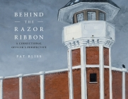 Behind the Razor Ribbon: A Correctional Officer's Perspective Cover Image