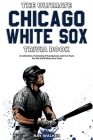 The Ultimate Chicago White Sox Trivia Book: A Collection of Amazing Trivia Quizzes and Fun Facts for Die-Hard White Sox Fans! Cover Image
