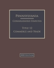 Pennsylvania Consolidated Statutes Title 12 Commerce and Trade 2020 Edition Cover Image