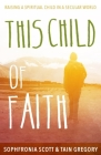 This Child of Faith: Raising a Spiritual Child in a Secular World Cover Image