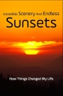 Incredible Scenery And Endless Sunsets: How Things Changed My Life: Sibling Relationships Novels Cover Image