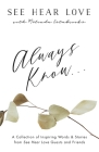 Always Know: A Collection of Inspiring Words and Stories from See Hear Love Guests and Friends Cover Image