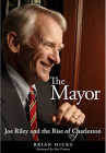 The Mayor: Joe Riley and the Rise of Charleston Cover Image
