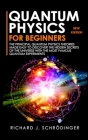 Quantum Physics for Beginners: The Principal Quantum Physics Theories made Easy to Discover the Hidden Secrets of the Universe with the Most Famous Q Cover Image