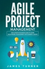 Agile Project Management: The Ultimate Advanced Guide to Learn Agile Project Management with Kanban & Scrum Cover Image
