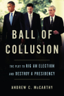 Ball of Collusion: The Plot to Rig an Election and Destroy a Presidency Cover Image