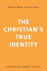 The Christian's True Identity: What It Means to Be in Christ Cover Image
