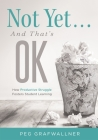 Not Yet . . . and That's Ok: How Productive Struggle Fosters Student Learning Cover Image