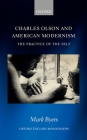 Charles Olson and American Modernism: The Practice of the Self (Oxford English Monographs) Cover Image