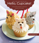 Hello, Cupcake!: Irresistibly Playful Creations Anyone Can Make Cover Image