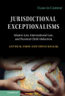 Jurisdictional Exceptionalisms: Islamic Law, International Law and Parental Child Abduction (Law in Context) Cover Image
