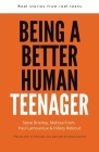Being a Better Human Teenager: Real Stories From Real Teens Cover Image