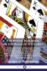 The Mystic Test Book, or the Magic of the Cards: Giving the Mystic Meaning of these Wonderful and Ancient Emblems in their Relationship to the Heavenl Cover Image