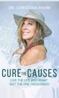 Cure the Causes: Live the Life you want, not the one prescribed Cover Image